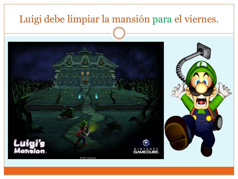 Luigi debe limpiar la mansión para el viernes.
