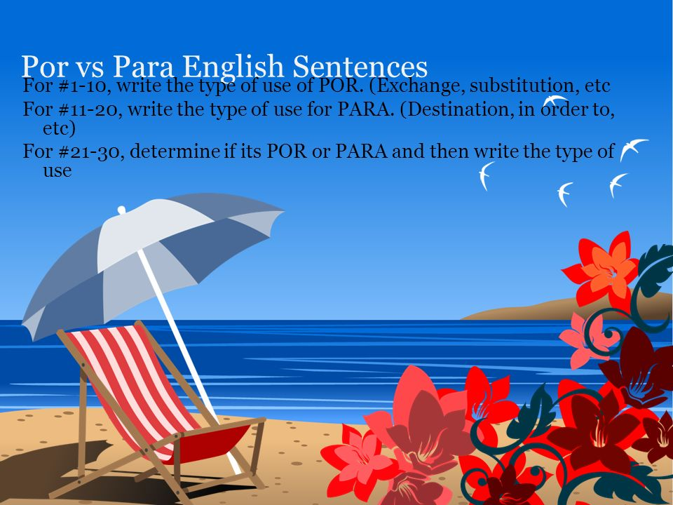 Por vs Para English Sentences For #1-10, write the type of use of POR.