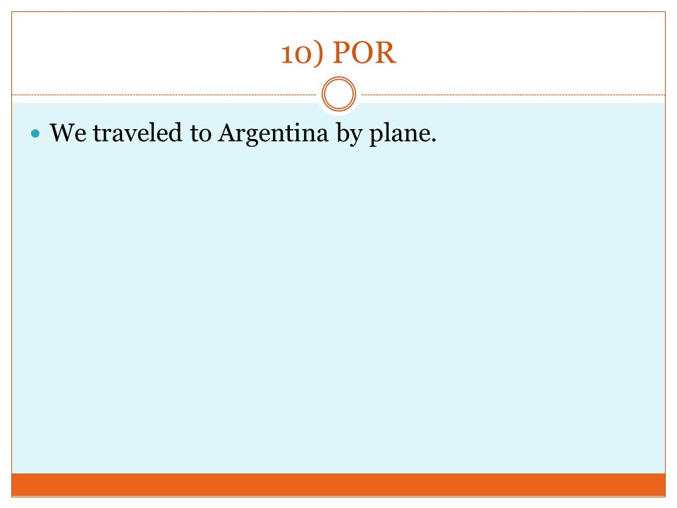 10) POR We traveled to Argentina by plane.