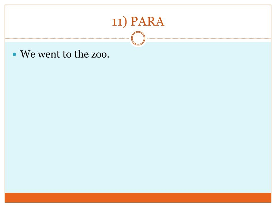 11) PARA We went to the zoo.