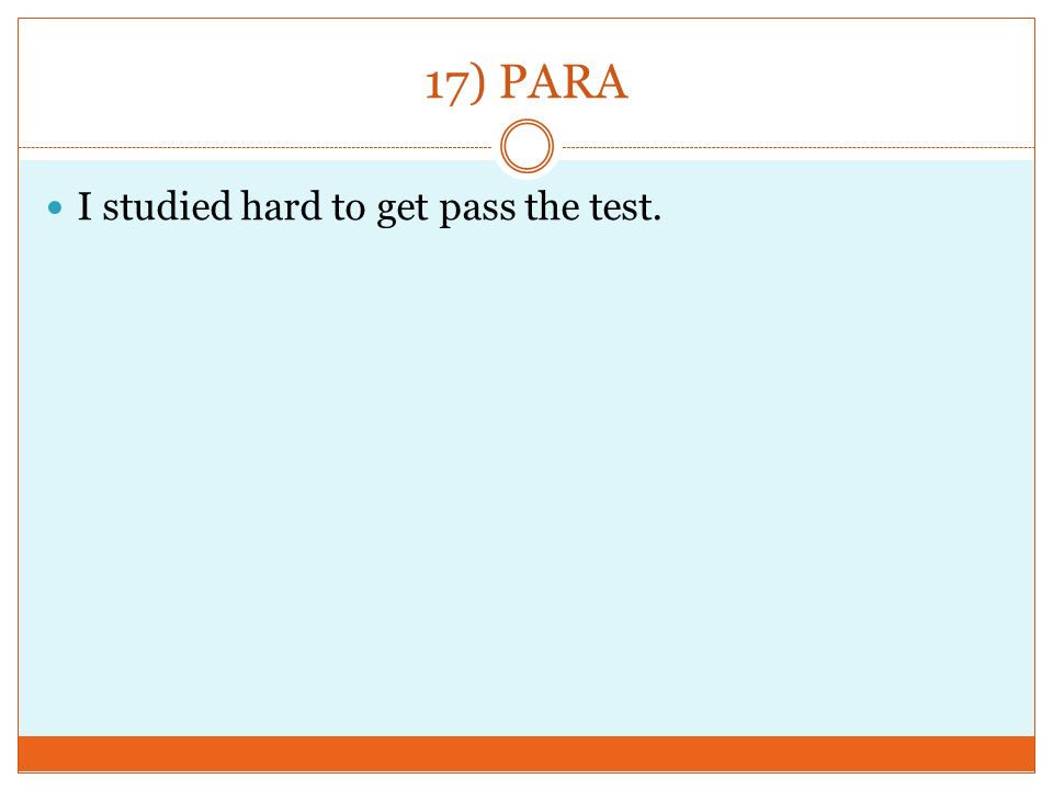 17) PARA I studied hard to get pass the test.