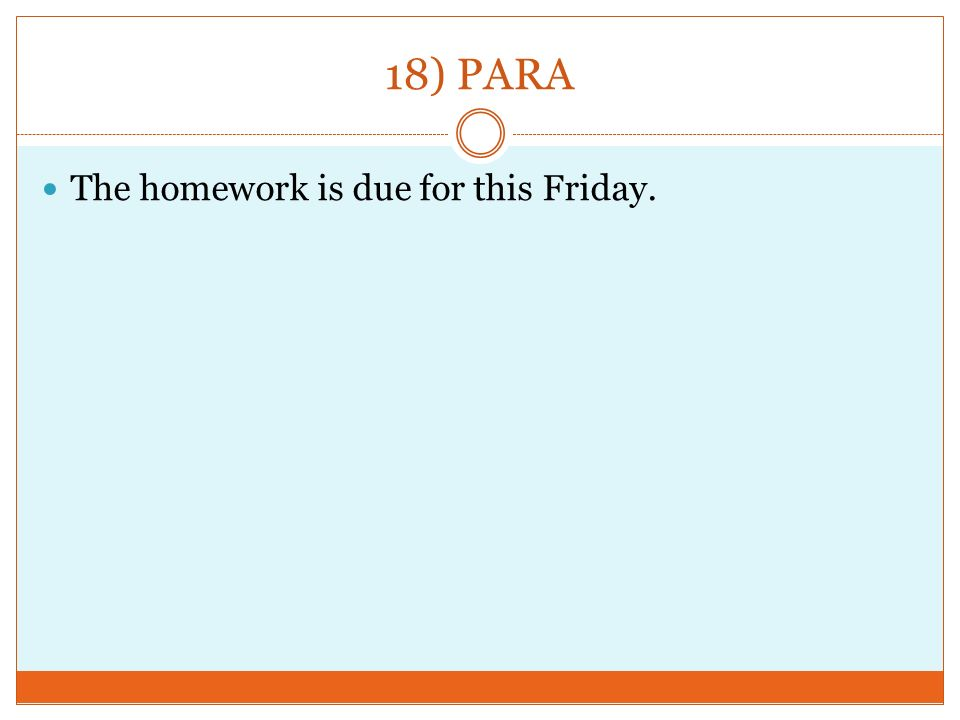 18) PARA The homework is due for this Friday.