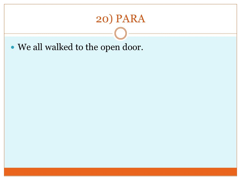 20) PARA We all walked to the open door.