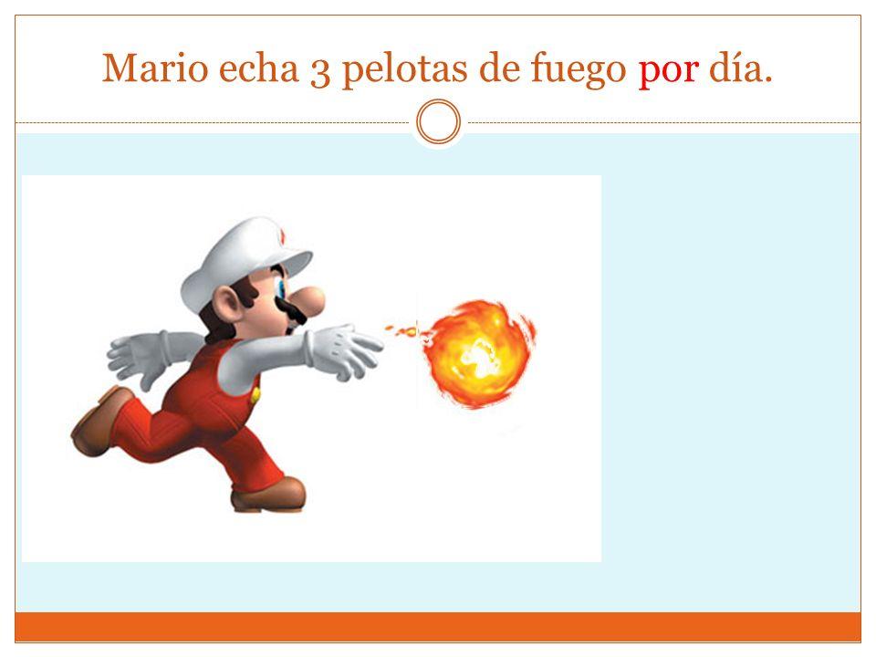 Mario echa 3 pelotas de fuego por día.