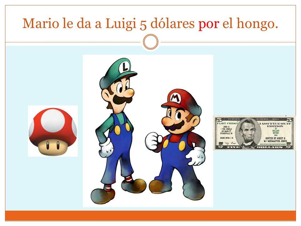 Mario le da a Luigi 5 dólares por el hongo.
