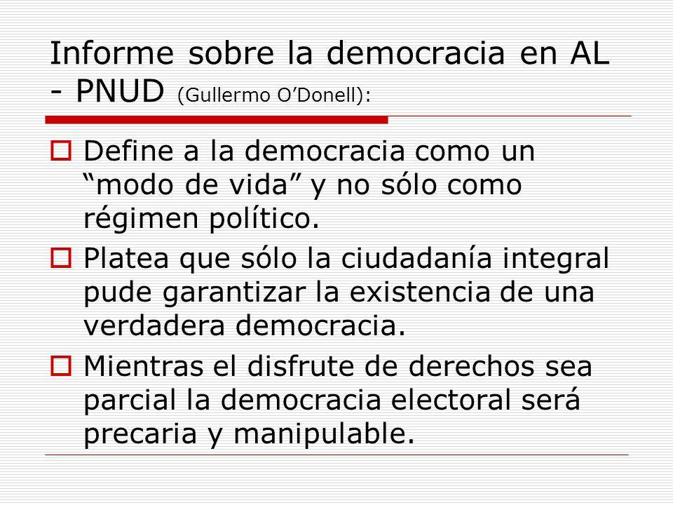 Informe sobre la democracia en AL - PNUD (Gullermo ODonell): Define a la democracia como un modo de vida y no sólo como régimen político. Platea que s