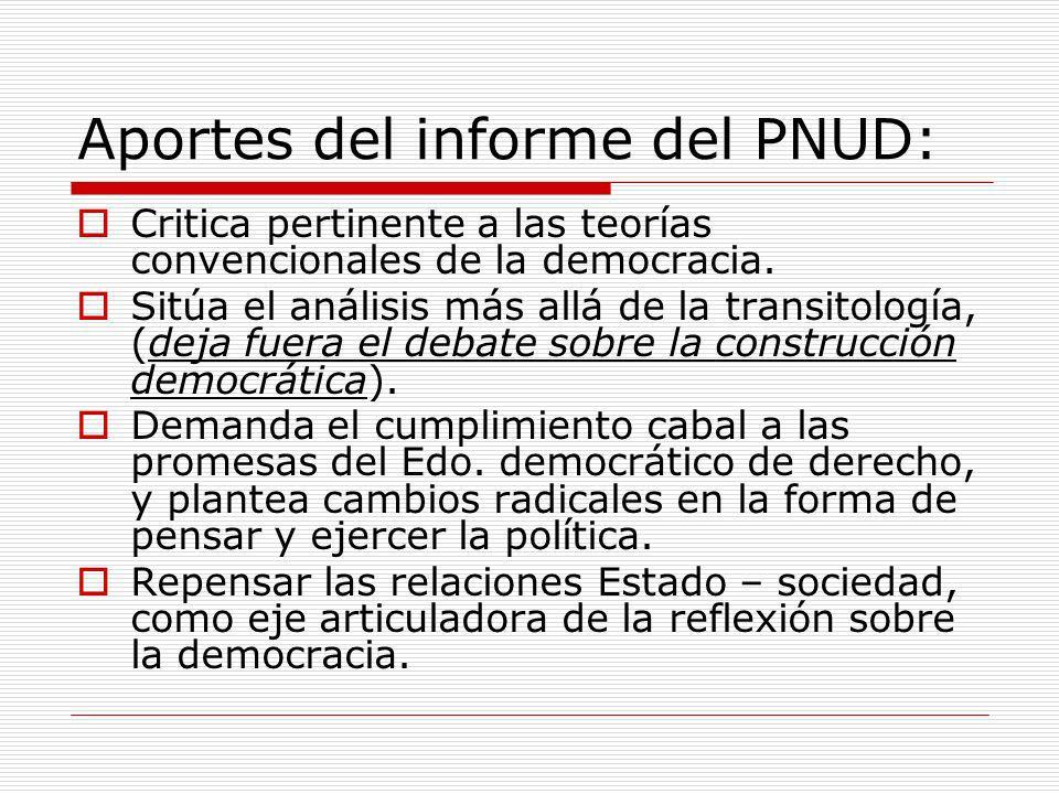 Aportes del informe del PNUD: Critica pertinente a las teorías convencionales de la democracia. Sitúa el análisis más allá de la transitología, (deja