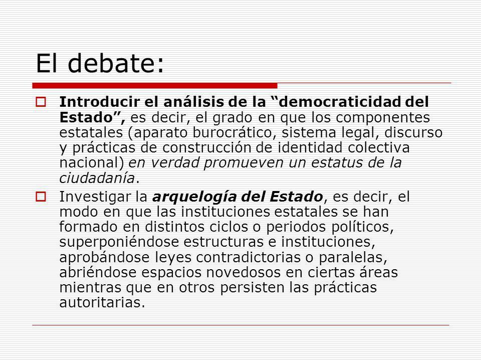 El debate: Introducir el análisis de la democraticidad del Estado, es decir, el grado en que los componentes estatales (aparato burocrático, sistema l
