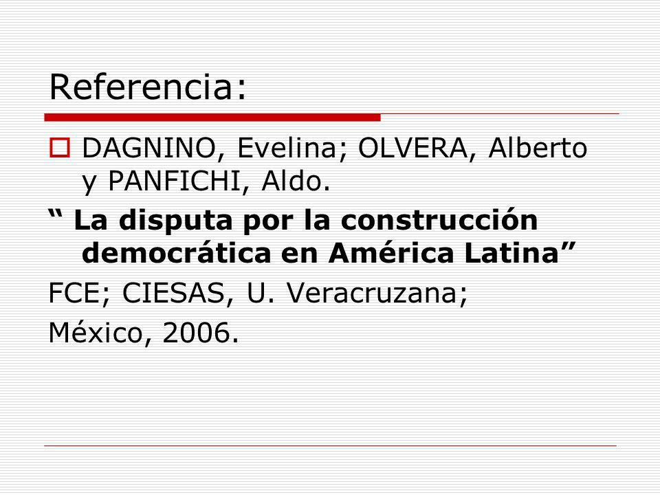 Referencia: DAGNINO, Evelina; OLVERA, Alberto y PANFICHI, Aldo. La disputa por la construcción democrática en América Latina FCE; CIESAS, U. Veracruza