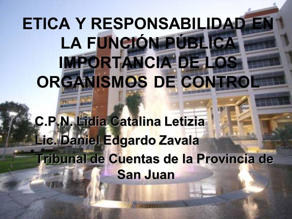 ETICA Y RESPONSABILIDAD EN LA FUNCIÓN PÚBLICA IMPORTANCIA DE LOS ORGANISMOS DE CONTROL C.P.N. Lidia Catalina Letizia Lic. Daniel Edgardo Zavala Tribun