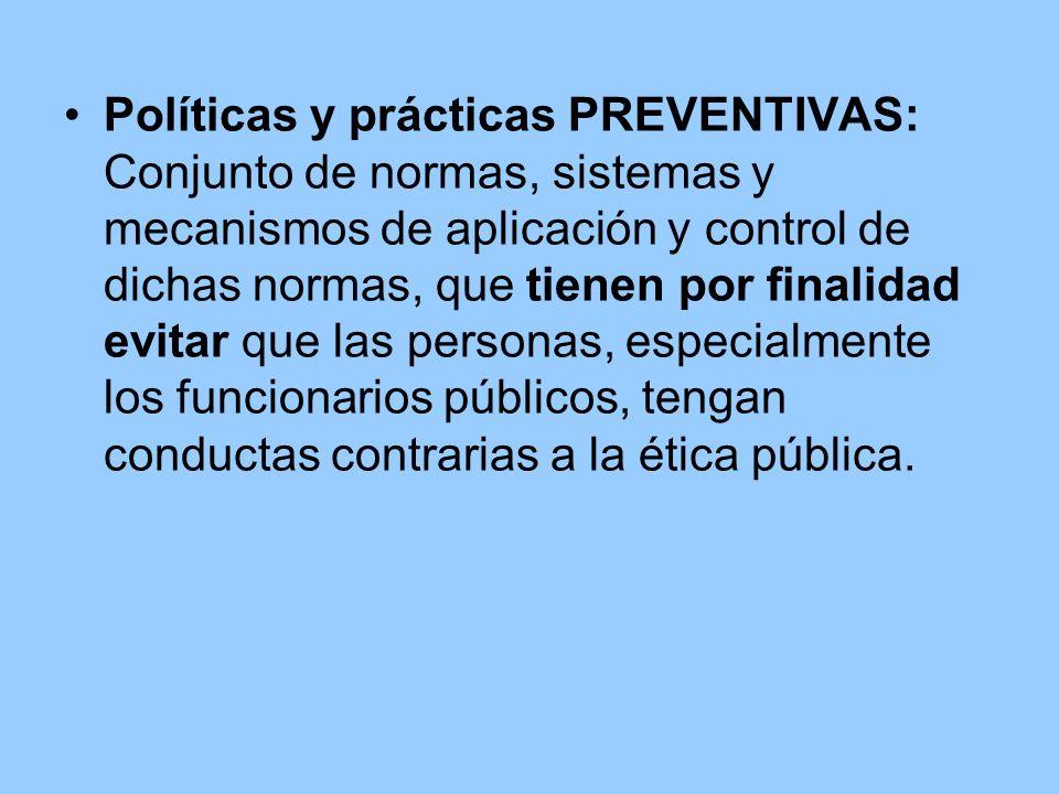 Políticas y prácticas PREVENTIVAS: Conjunto de normas, sistemas y mecanismos de aplicación y control de dichas normas, que tienen por finalidad evitar