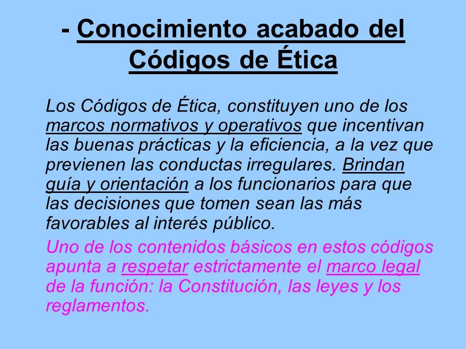 - Conocimiento acabado del Códigos de Ética Los Códigos de Ética, constituyen uno de los marcos normativos y operativos que incentivan las buenas prác