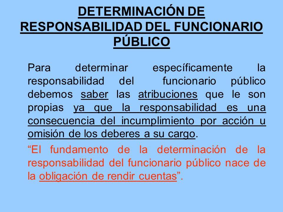 DETERMINACIÓN DE RESPONSABILIDAD DEL FUNCIONARIO PÚBLICO Para determinar específicamente la responsabilidad del funcionario público debemos saber las