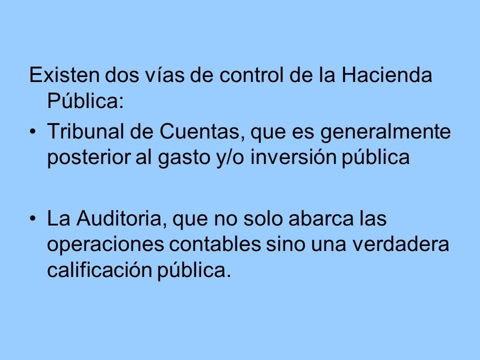 Existen dos vías de control de la Hacienda Pública: Tribunal de Cuentas, que es generalmente posterior al gasto y/o inversión pública La Auditoria, qu