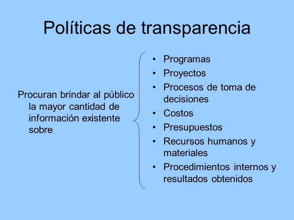 Políticas de transparencia Procuran brindar al público la mayor cantidad de información existente sobre Programas Proyectos Procesos de toma de decisi