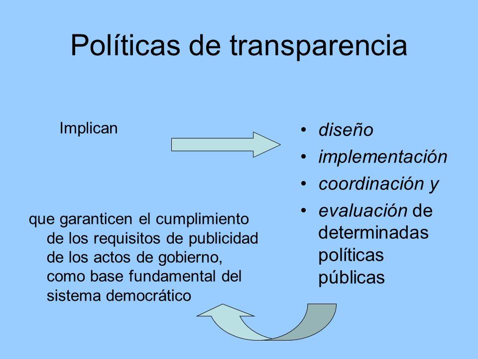 Políticas de transparencia Implican que garanticen el cumplimiento de los requisitos de publicidad de los actos de gobierno, como base fundamental del