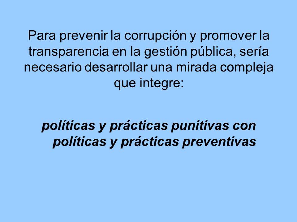 Para prevenir la corrupción y promover la transparencia en la gestión pública, sería necesario desarrollar una mirada compleja que integre: políticas