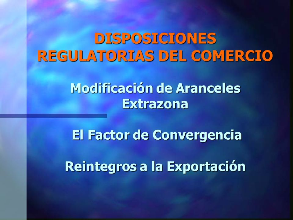 DISPOSICIONES REGULATORIAS DEL COMERCIO Modificación de Aranceles Extrazona El Factor de Convergencia Reintegros a la Exportación