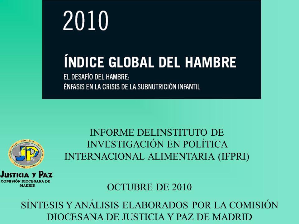 INFORME DELINSTITUTO DE INVESTIGACIÓN EN POLÍTICA INTERNACIONAL ALIMENTARIA (IFPRI) OCTUBRE DE 2010 SÍNTESIS Y ANÁLISIS ELABORADOS POR LA COMISIÓN DIOCESANA DE JUSTICIA Y PAZ DE MADRID