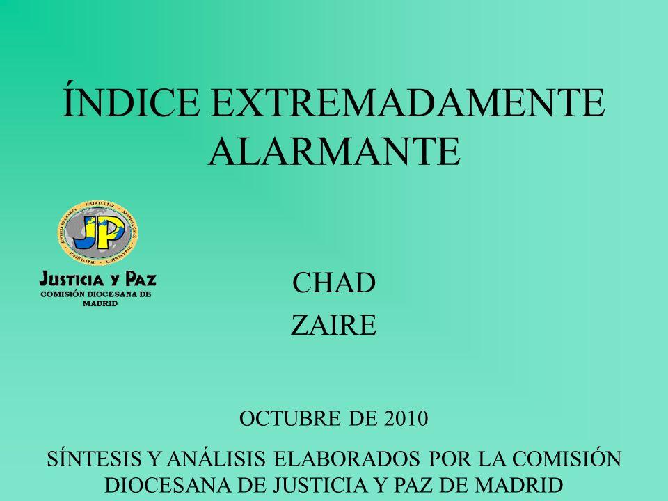 ÍNDICE EXTREMADAMENTE ALARMANTE CHAD ZAIRE OCTUBRE DE 2010 SÍNTESIS Y ANÁLISIS ELABORADOS POR LA COMISIÓN DIOCESANA DE JUSTICIA Y PAZ DE MADRID