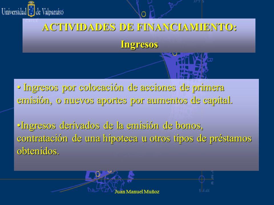 Juan Manuel Muñoz ACTIVIDADES DE FINANCIAMIENTO: Ingresos Ingresos por colocación de acciones de primera emisión, o nuevos aportes por aumentos de cap