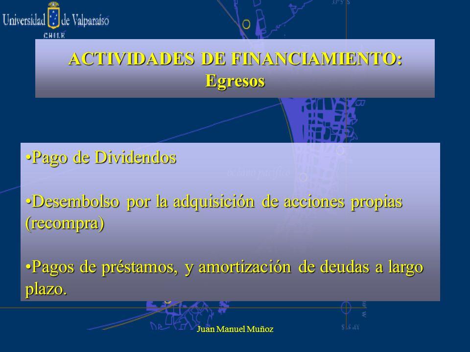 Juan Manuel Muñoz ACTIVIDADES DE FINANCIAMIENTO: Egresos Pago de DividendosPago de Dividendos Desembolso por la adquisición de acciones propias (recom