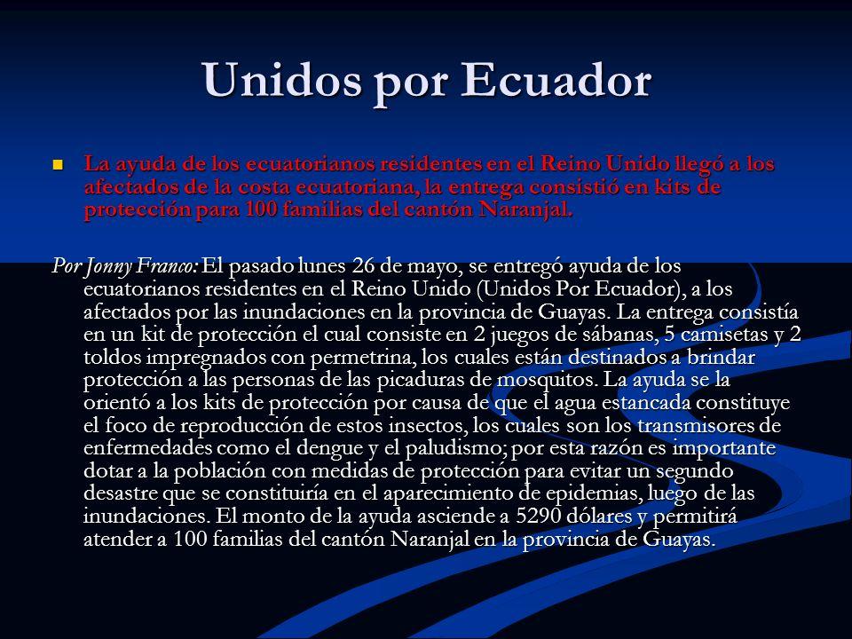 Unidos por Ecuador La ayuda de los ecuatorianos residentes en el Reino Unido llegó a los afectados de la costa ecuatoriana, la entrega consistió en ki