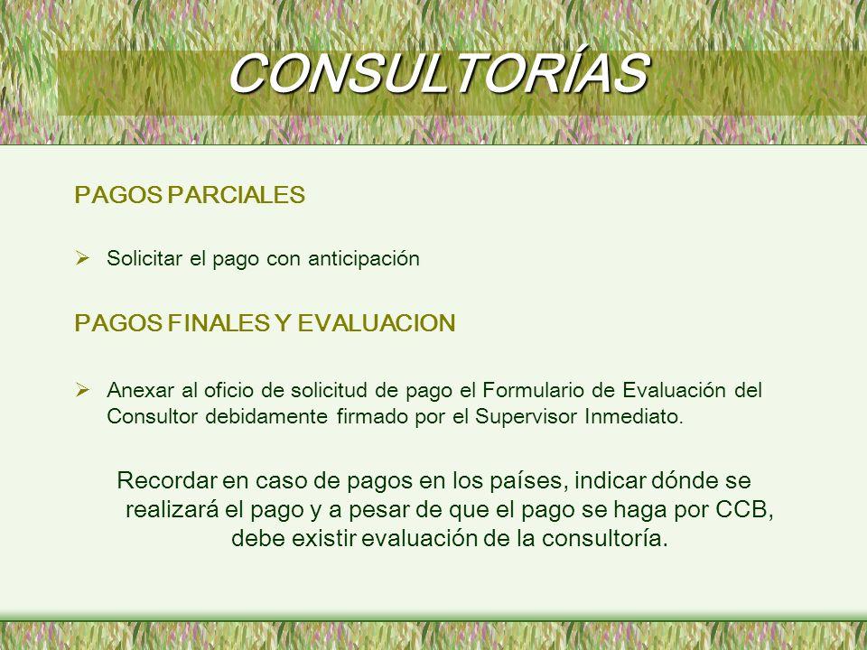 CONSULTORÍAS PAGOS PARCIALES Solicitar el pago con anticipación PAGOS FINALES Y EVALUACION Anexar al oficio de solicitud de pago el Formulario de Eval