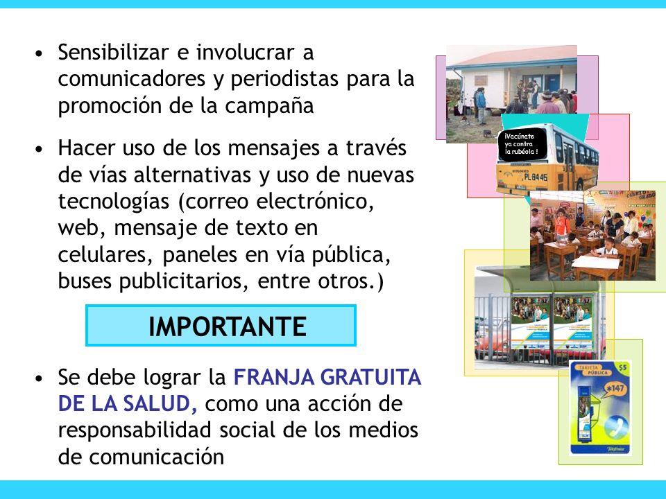 Sensibilizar e involucrar a comunicadores y periodistas para la promoción de la campaña Hacer uso de los mensajes a través de vías alternativas y uso