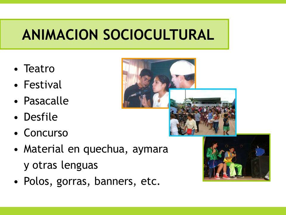 ANIMACION SOCIOCULTURAL Teatro Festival Pasacalle Desfile Concurso Material en quechua, aymara y otras lenguas Polos, gorras, banners, etc.
