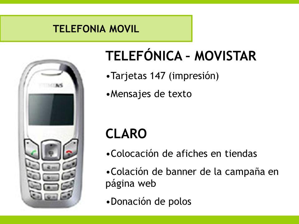 TELEFONIA MOVIL Cobertura: TELEFÓNICA – MOVISTAR Tarjetas 147 (impresión) Mensajes de texto CLARO Colocación de afiches en tiendas Colación de banner