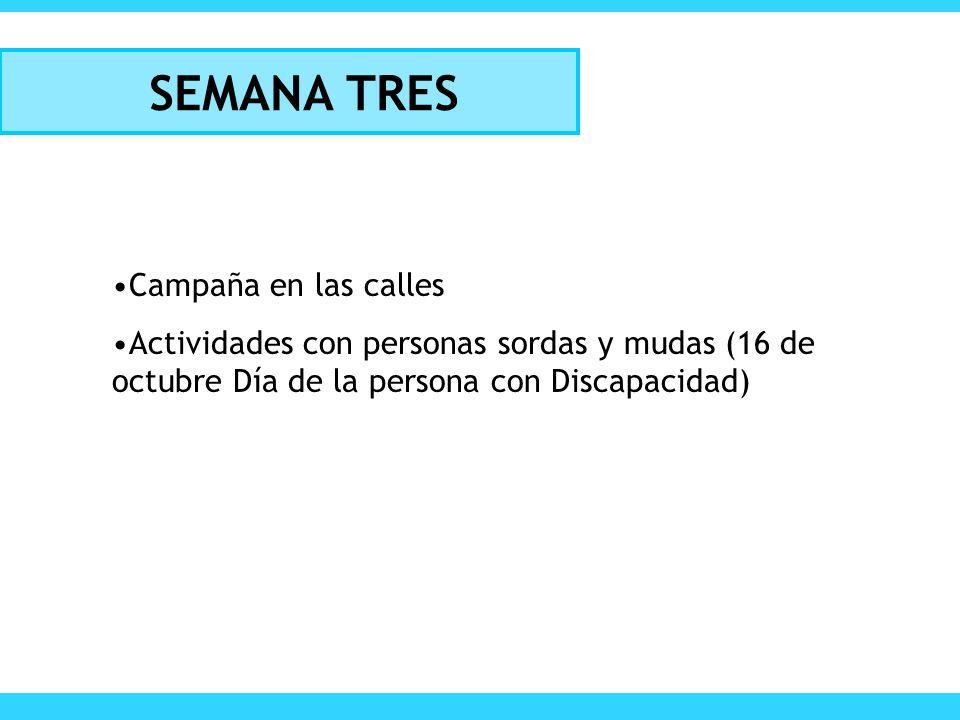 SEMANA TRES Campaña en las calles Actividades con personas sordas y mudas (16 de octubre Día de la persona con Discapacidad)