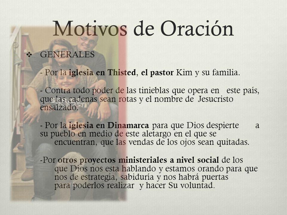 Motivos de Oración GENERALES - Por la iglesia en Thisted, el pastor Kim y su familia. - Contra todo poder de las tinieblas que opera en este país, que