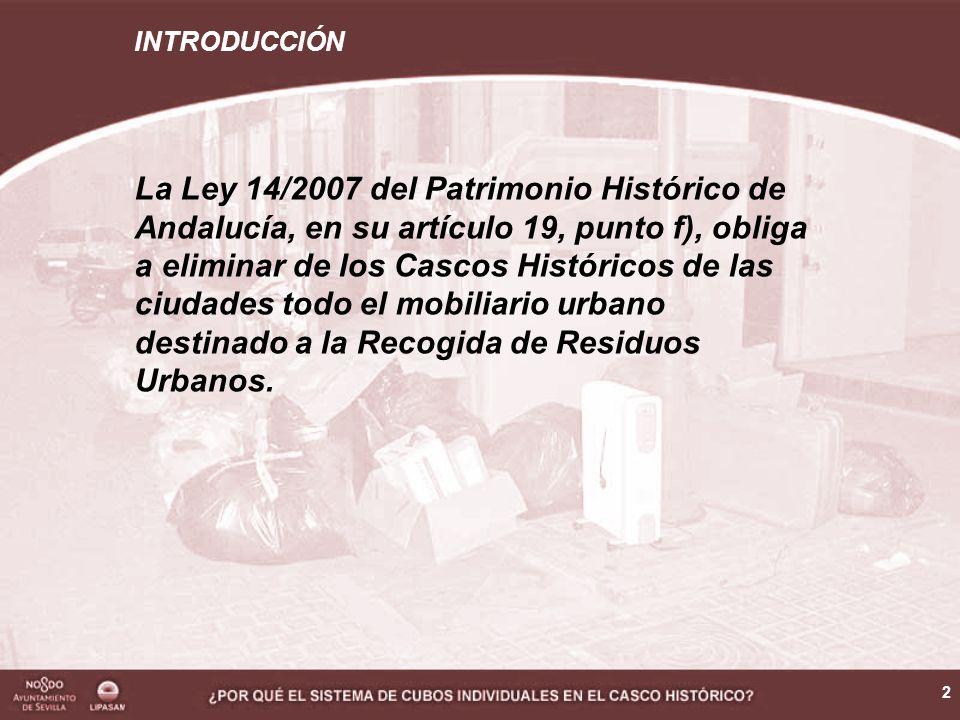 2 La Ley 14/2007 del Patrimonio Histórico de Andalucía, en su artículo 19, punto f), obliga a eliminar de los Cascos Históricos de las ciudades todo el mobiliario urbano destinado a la Recogida de Residuos Urbanos.