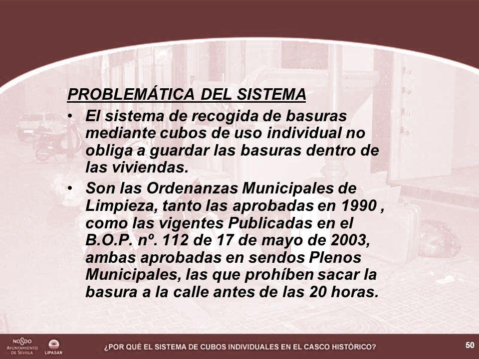 50 PROBLEMÁTICA DEL SISTEMA El sistema de recogida de basuras mediante cubos de uso individual no obliga a guardar las basuras dentro de las viviendas.