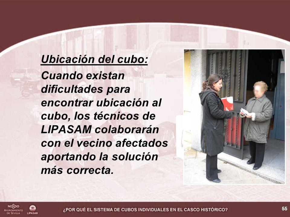 55 Ubicación del cubo: Cuando existan dificultades para encontrar ubicación al cubo, los técnicos de LIPASAM colaborarán con el vecino afectados aportando la solución más correcta.