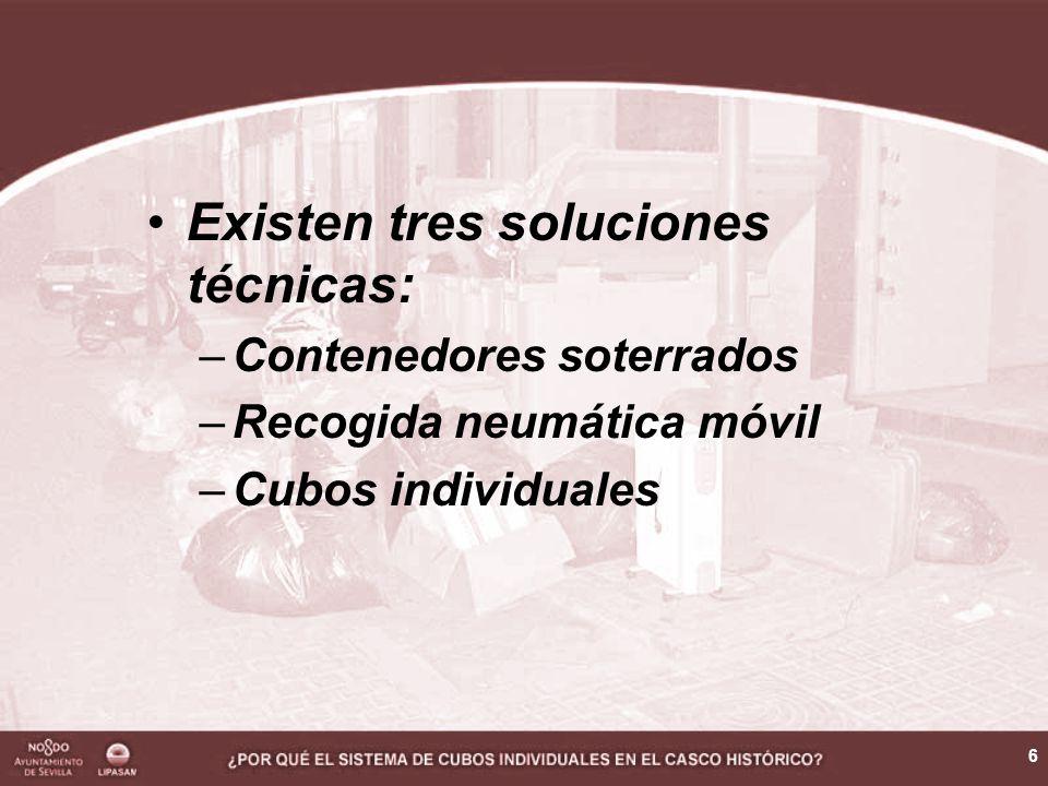 6 Existen tres soluciones técnicas: –Contenedores soterrados –Recogida neumática móvil –Cubos individuales