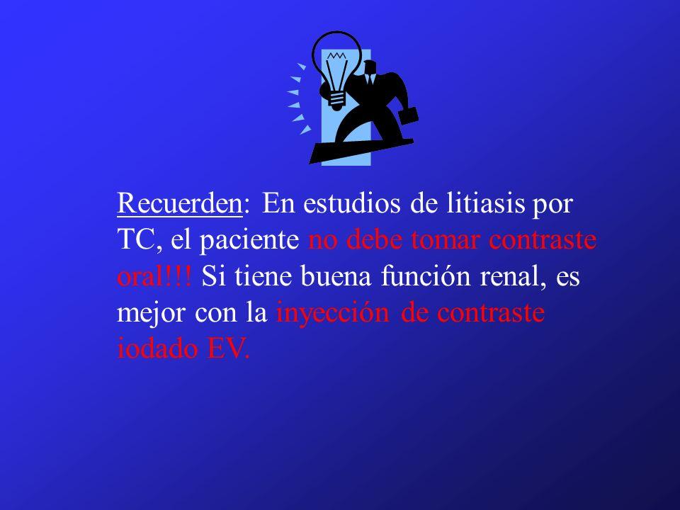 Recuerden: En estudios de litiasis por TC, el paciente no debe tomar contraste oral!!! Si tiene buena función renal, es mejor con la inyección de cont