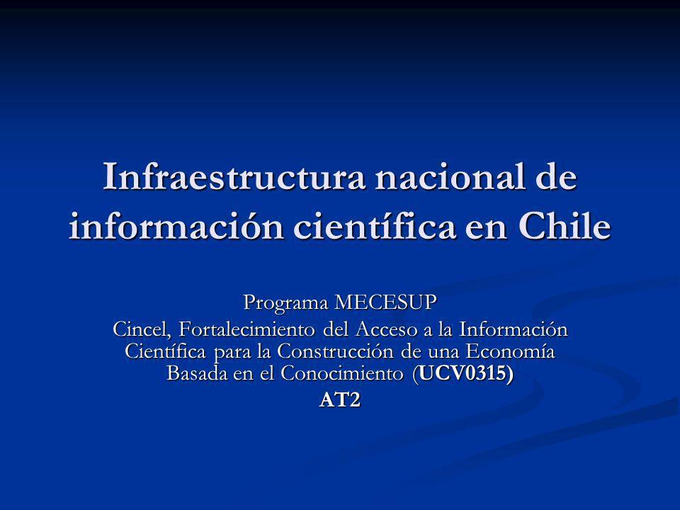 Infraestructura nacional de información científica en Chile Programa MECESUP Cincel, Fortalecimiento del Acceso a la Información Científica para la Construcción de una Economía Basada en el Conocimiento (UCV0315) AT2