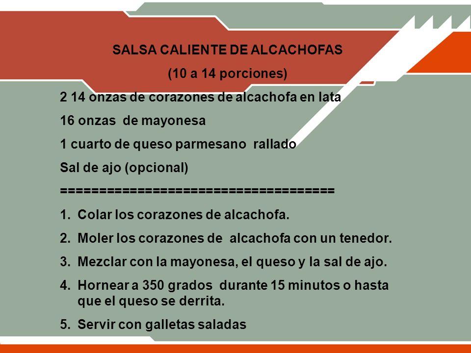SALSA CALIENTE DE ALCACHOFAS (10 a 14 porciones) 2 14 onzas de corazones de alcachofa en lata 16 onzas de mayonesa 1 cuarto de queso parmesano rallado