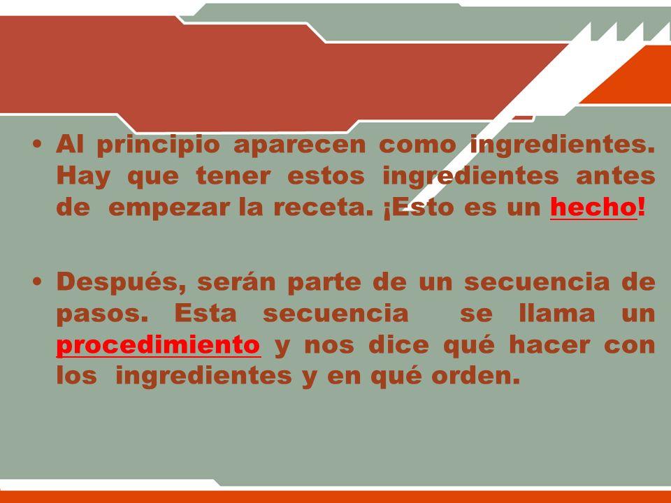 Al principio aparecen como ingredientes. Hay que tener estos ingredientes antes de empezar la receta. ¡Esto es un hecho! Después, serán parte de un se