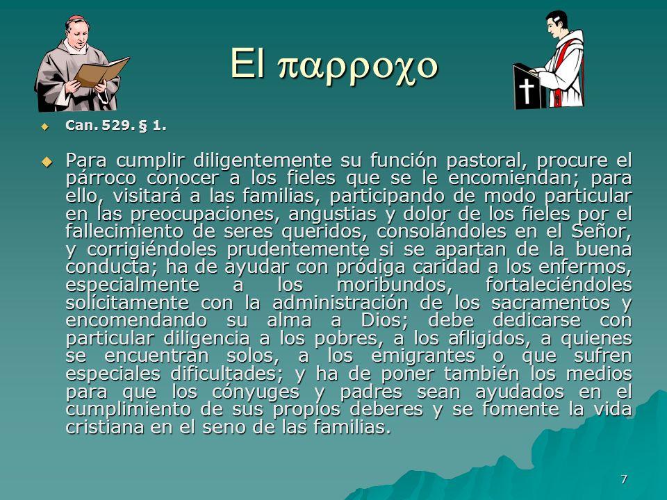 7 El Can. 529. § 1. Can. 529. § 1. Para cumplir diligentemente su función pastoral, procure el párroco conocer a los fieles que se le encomiendan; par