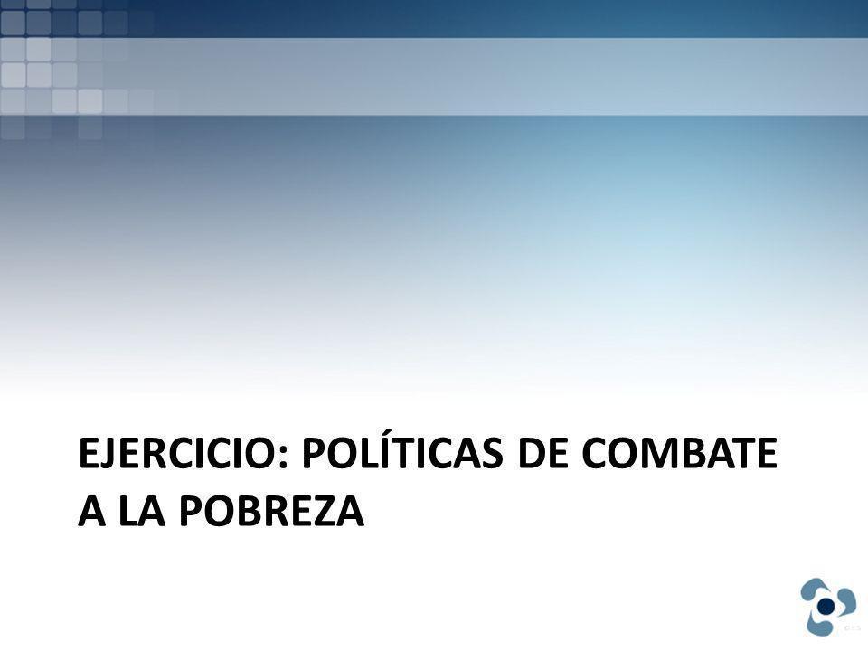 EJERCICIO: POLÍTICAS DE COMBATE A LA POBREZA