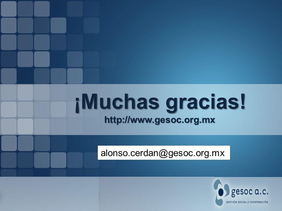 ¡Muchas gracias! http://www.gesoc.org.mx alonso.cerdan@gesoc.org.mx