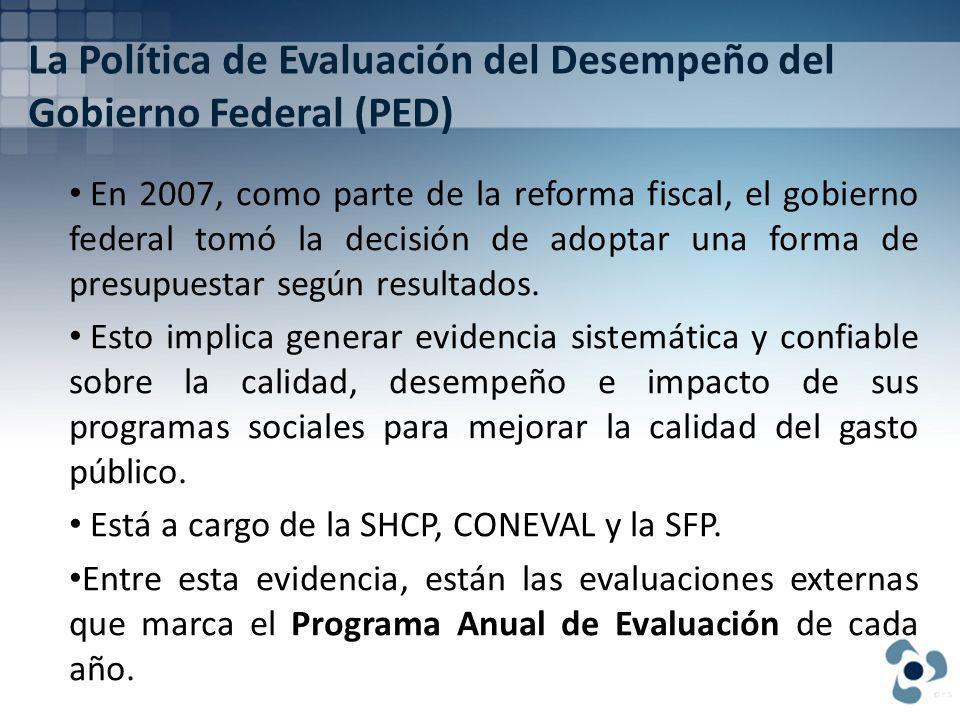 La Política de Evaluación del Desempeño del Gobierno Federal (PED) En 2007, como parte de la reforma fiscal, el gobierno federal tomó la decisión de adoptar una forma de presupuestar según resultados.