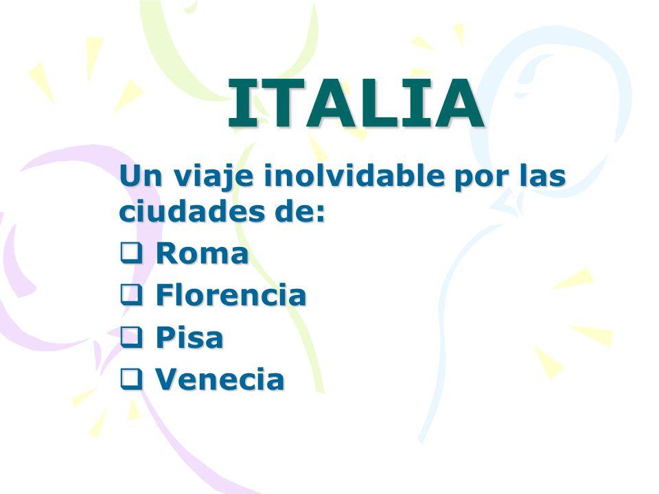 ITALIA Un viaje inolvidable por las ciudades de: Roma Roma Florencia Florencia Pisa Pisa Venecia Venecia