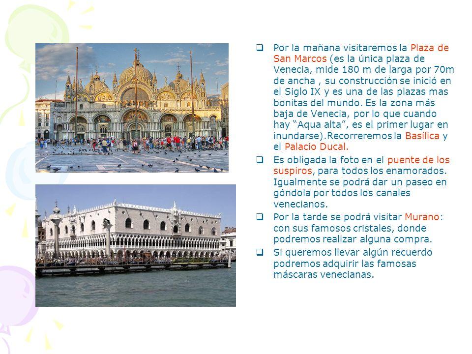 Por la mañana visitaremos la Plaza de San Marcos (es la única plaza de Venecia, mide 180 m de larga por 70m de ancha, su construcción se inició en el Siglo IX y es una de las plazas mas bonitas del mundo.