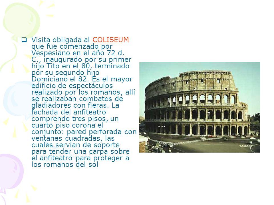 Visita obligada al COLISEUM que fue comenzado por Vespesiano en el año 72 d. C., inaugurado por su primer hijo Tito en el 80, terminado por su segundo
