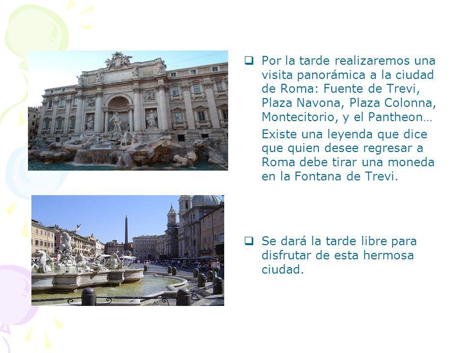 Por la tarde realizaremos una visita panorámica a la ciudad de Roma: Fuente de Trevi, Plaza Navona, Plaza Colonna, Montecitorio, y el Pantheon… Existe