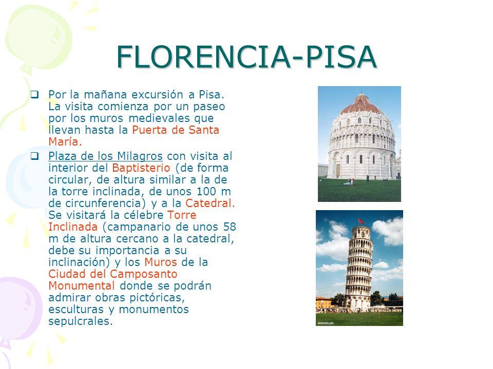 FLORENCIA-PISA Por la mañana excursión a Pisa. La visita comienza por un paseo por los muros medievales que llevan hasta la Puerta de Santa María. Pla